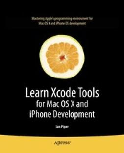Piper, Ian - Learn Xcode Tools for Mac OS X and iPhone Development, ebook