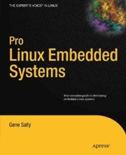 Sally, Gene - Pro Linux Embedded Systems, ebook
