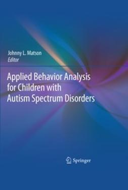 Matson, Johnny L. - Applied Behavior Analysis for Children with Autism Spectrum Disorders, ebook
