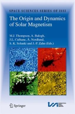Thompson, M. J. - The Origin and Dynamics of Solar Magnetism, e-kirja