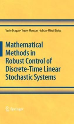 Dragan, Vasile - Mathematical Methods in Robust Control of Discrete-Time Linear Stochastic Systems, ebook