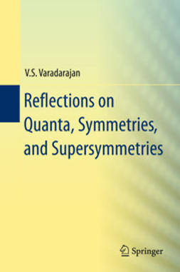 Varadarajan, V.S. - Reflections on Quanta, Symmetries, and Supersymmetries, ebook