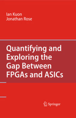 Kuon, Ian - Quantifying and Exploring the Gap Between FPGAs and ASICs, ebook