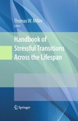 Miller, Thomas W. - Handbook of Stressful Transitions Across the Lifespan, ebook
