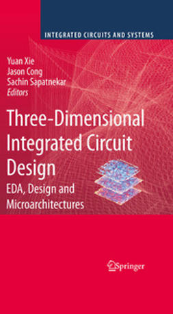 Xie, Yuan - Three Dimensional Integrated Circuit Design, ebook