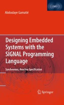 Gamatie, Abdoulaye - Designing Embedded Systems with the SIGNAL Programming Language, e-kirja