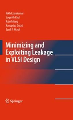 Jayakumar, Nikhil - Minimizing and Exploiting Leakage in VLSI Design, e-bok
