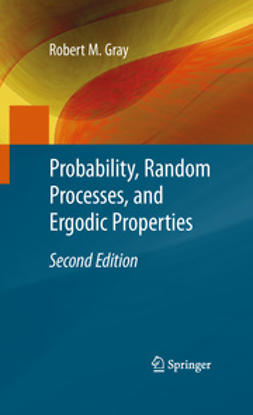 Gray, Robert M. - Probability, Random Processes, and Ergodic Properties, ebook