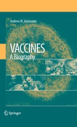 Artenstein, Andrew W. - Vaccines: A Biography, ebook