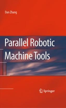 Zhang, Dan - Parallel Robotic Machine Tools, ebook