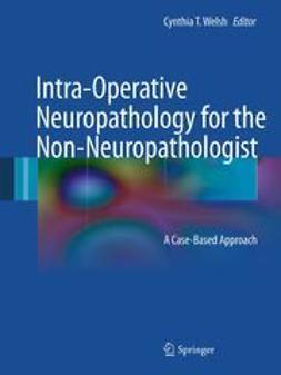 Welsh, Cynthia T. - Intra-Operative Neuropathology for the Non-Neuropathologist, ebook