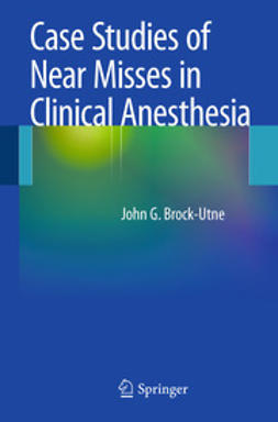 FFA(SA), John G. Brock-Utne, MD, PhD, - Case Studies of Near Misses in Clinical Anesthesia, ebook