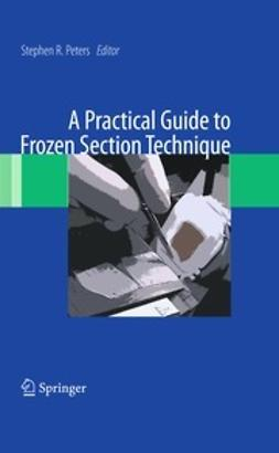 Peters, Stephen R. - A Practical Guide to Frozen Section Technique, e-kirja