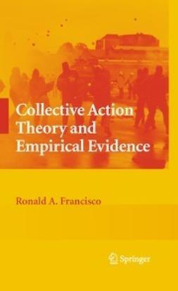Francisco, Ronald A. - Collective Action Theory and Empirical Evidence, ebook