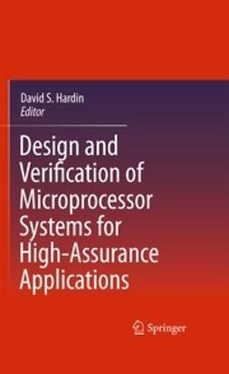 Hardin, David S. - Design and Verification of Microprocessor Systems for High-Assurance Applications, ebook