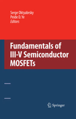 Oktyabrsky, Serge - Fundamentals of III-V Semiconductor MOSFETs, ebook