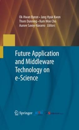 Byeon, Ok-Hwan - Future Application and Middleware Technology on e-Science, ebook
