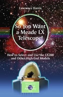 Harris, Lawrence - So You Want a Meade LX Telescope!, e-kirja
