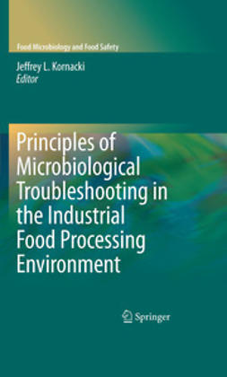 Kornacki, Jeffrey L. - Principles of Microbiological Troubleshooting in the Industrial Food Processing Environment, ebook