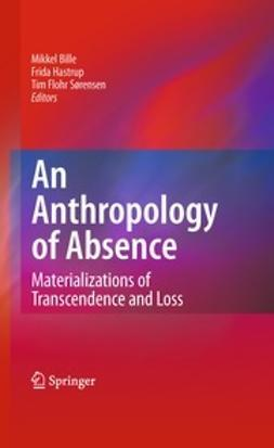 Bille, Mikkel - An Anthropology of Absence, ebook