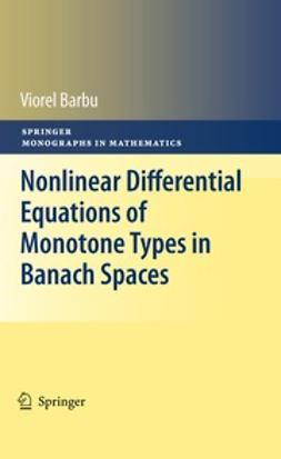 Barbu, Viorel - Nonlinear Differential Equations of Monotone Types in Banach Spaces, ebook