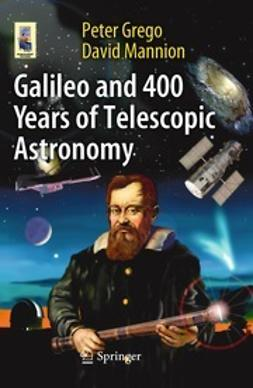 Grego, Peter - Galileo and 400 Years of Telescopic Astronomy, ebook