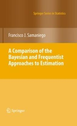 Samaniego, Francisco J. - A Comparison of the Bayesian and Frequentist Approaches to Estimation, ebook