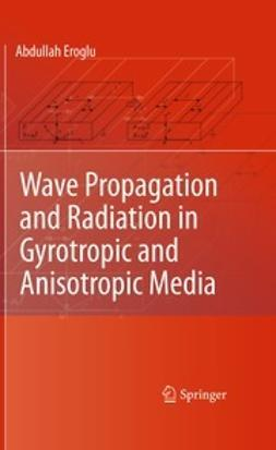 Eroglu, Abdullah - Wave Propagation and Radiation in Gyrotropic and Anisotropic Media, ebook