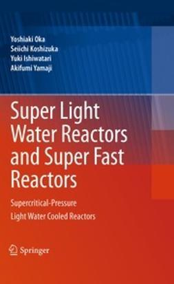Oka, Yoshiaki - Super Light Water Reactors and Super Fast Reactors, ebook