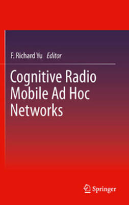 Yu, F. Richard - Cognitive Radio Mobile Ad Hoc Networks, ebook
