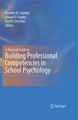 Lionetti, Timothy M. - A Practical Guide to Building Professional Competencies in School Psychology, ebook