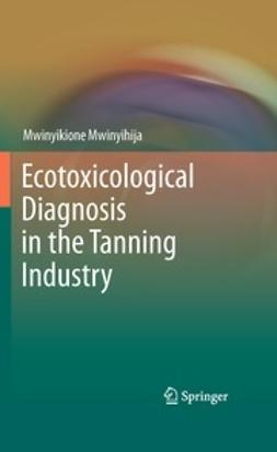 Mwinyihija, Mwinyikione - Ecotoxicological Diagnosis in the Tanning Industry, ebook