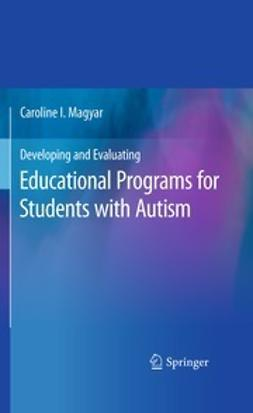 Magyar, Caroline I. - Developing and Evaluating Educational Programs for Students with Autism, ebook
