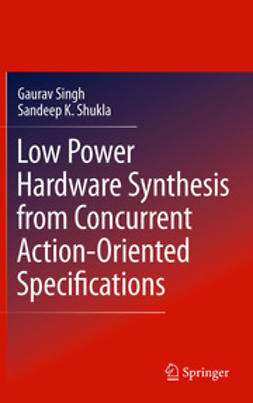 Singh, Gaurav - Low Power Hardware Synthesis from Concurrent Action-Oriented Specifications, e-bok