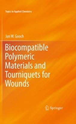 Gooch, Jan W. - Biocompatible Polymeric Materials and Tourniquets for Wounds, ebook
