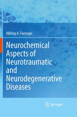 Farooqui, Akhlaq A. - Neurochemical Aspects of Neurotraumatic and Neurodegenerative Diseases, e-bok