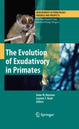 Burrows, Anne M. - The Evolution of Exudativory in Primates, ebook