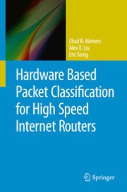 Meiners, Chad R. - Hardware Based Packet Classification for High Speed Internet Routers, ebook