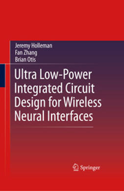 Holleman, Jeremy - Ultra Low-Power Integrated Circuit Design for Wireless Neural Interfaces, ebook