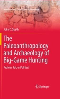 Speth, John D. - The Paleoanthropology and Archaeology of Big-Game Hunting, ebook