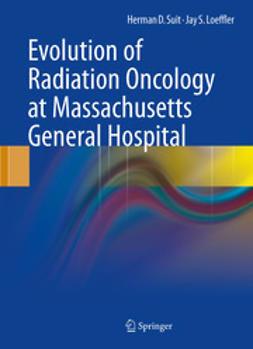 Suit, Herman D. - Evolution of Radiation Oncology at Massachusetts General Hospital, ebook