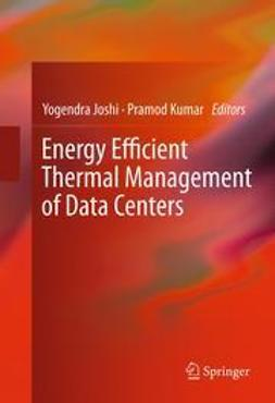Joshi, Yogendra - Energy Efficient Thermal Management of Data Centers, ebook