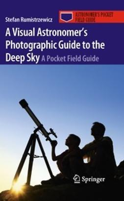 Rumistrzewicz, Stefan - A Visual Astronomer's Photographic Guide to the Deep Sky, e-kirja