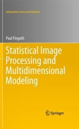 Fieguth, Paul - Statistical Image Processing and Multidimensional Modeling, ebook