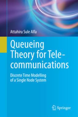 Alfa, Attahiru Sule - Queueing Theory for Telecommunications, ebook
