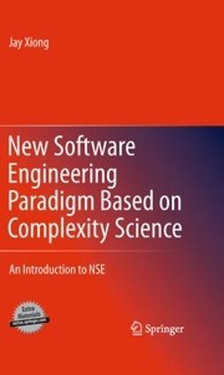 Xiong, Jay - New Software Engineering Paradigm Based on Complexity Science, e-bok