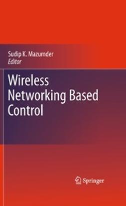 Mazumder, Sudip K. - Wireless Networking Based Control, ebook