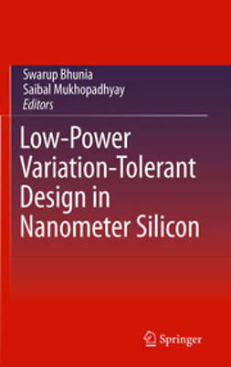 Bhunia, Swarup - Low-Power Variation-Tolerant Design in Nanometer Silicon, ebook