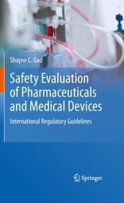 Gad, Shayne C. - Safety Evaluation of Pharmaceuticals and Medical Devices, ebook