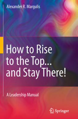 Margulis, Alexander R. - How to Rise to the Top...and Stay There!, ebook